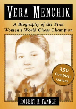 Vera Menchik: A Biography of the First Women's World Chess Champion, With 350 Games (Hardcover)