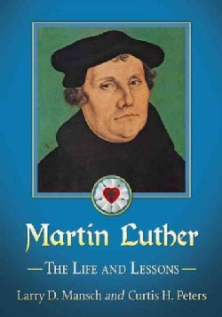 Martin Luther: The Life and Lessons (Paperback)