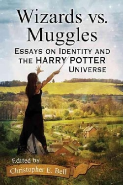 Wizards vs. Muggles: Essays on Identity and the Harry Potter Universe (Paperback)