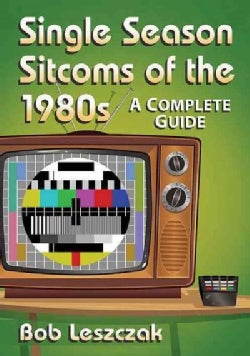 Single Season Sitcoms of the 1980s: A Complete Guide (Paperback)