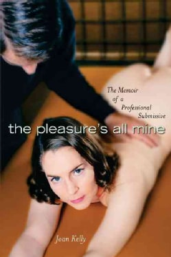 The Pleasure's All Mine: The  Memoir of a Professional Submissive (Paperback)