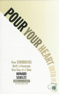 Pour Your Heart into It: How Starbucks Build a Company One Cup at a Time (Paperback)