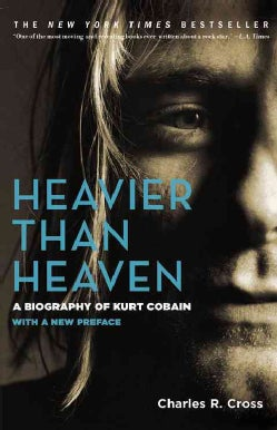 Heavier Than Heaven: A Biography of Kurt Cobain (Paperback)