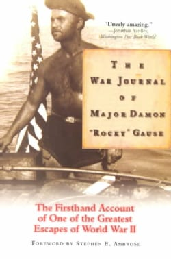 "The War Journal of Major Damon ""Rocky"" Gause: The Firsthand Account of One of the Greatest Escapes of Wwii (Paperback)"