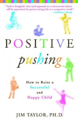 Positive Pushing: How to Raise a Successful and Happy Child (Paperback)
