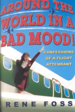 Around the World in a Bad Mood!: Confessions of a Flight Attendant (Paperback)