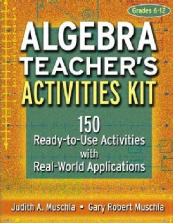 Algebra Teacher's Activities Kit: 150 Ready-To-Use Activities With Real-World Applications : Grades 6-12 (Paperback)