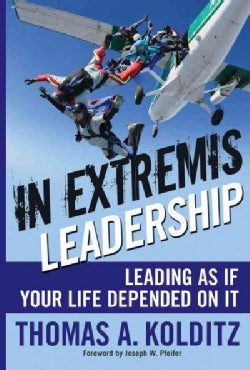 In Extremis Leadership: Leading as if Your Life Depended on It (Hardcover)
