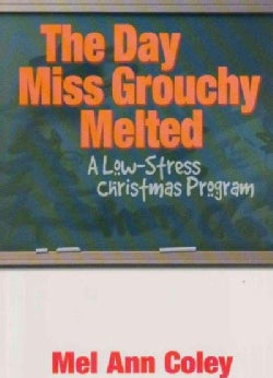 The Day Miss Grouchy Melted: A Low-Stress Christmas Program (Paperback)