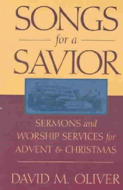 Songs for a Savior: Sermons and Worship Services for Advent and Christmas (Paperback)