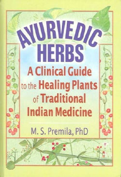 Ayurvedic Herbs: A Clinical Guide to the Healing Plants of Traditional Indian Medicine (Hardcover)