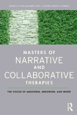 Masters of Narrative and Collaborative Therapies: The Voices of Andersen, Anderson, and White (Paperback)