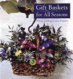 Gift Baskets for All Seasons: 75 Fun and Easy Craft Projects (Paperback)