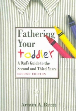 Fathering Your Toddler: A Dad's GuideTo The Second And Third Years (Paperback)