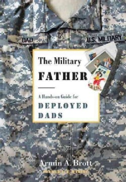 The Military Father: A Hands-on Guide for Deployed Dads (Paperback)