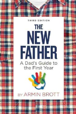 The New Father: A Dad's Guide to the First Year (Hardcover)
