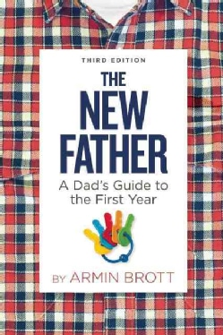 The New Father: A Dad's Guide to the First Year (Paperback)