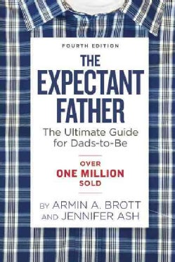 The Expectant Father: The Ultimate Guide for Dads-To-Be (Paperback)
