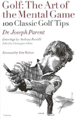 Golf: The Art of the Mental Game: 100 Classic Golf Tips (Hardcover)