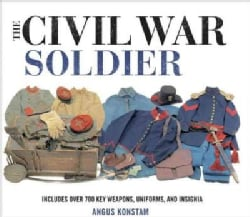 The Civil War Soldier: 700 Key Weapons, Uniforms, and Insignia (Hardcover)