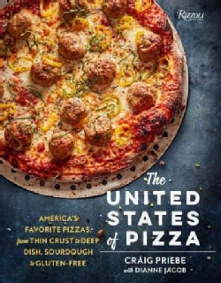 The United States of Pizza: America's Favorite Pizzas, from Thin Crust to Deep Dish, Sourdough to Gluten-Free (Hardcover)