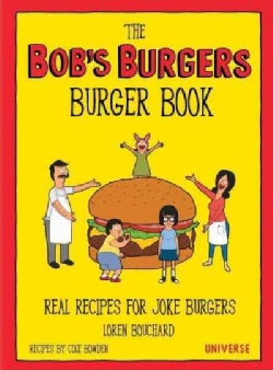 The Bob's Burgers Burger Book: Real Recipes for Joke Burgers, Burger of the Day (Hardcover)