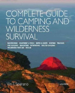 Complete Guide to Camping and Wilderness Survival: Backpacking - Equipment and Survival Tools - Ropes and Knots -... (Paperback)