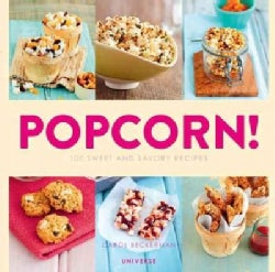 Popcorn!: 100 Sweet and Savory Recipes (Paperback)