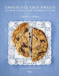 Chocolate Chip Sweets: Celebrated Chefs Share Favorite Recipes (Hardcover)