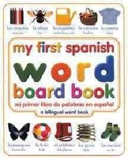 My First Spanish Word Board Book/Mi Primer Libro De Palabras En Espanol: A Bilingual Word Book (Hardcover)