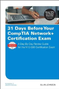 31 Days Before Your Network+ Certification Exam: A Day-by-day Review Guide for the N10-006 Certification Exam (Paperback)