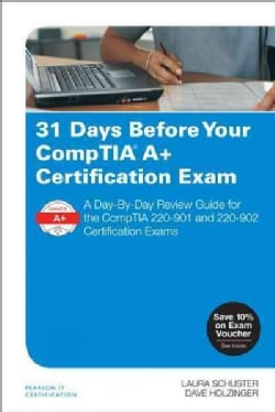 31 Days Before Your CompTIA A+ Certification Exam: A Day-by-Day Review Guide for the CompTIA 220-901 and 220-902 ... (Paperback)