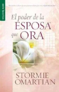 El poder de la esposa que ora/ Power Of A Praying Wife The (Paperback)
