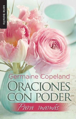 Oraciones con poder para mamas/ Prayers That Avail Much for Moms (Paperback)