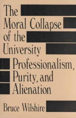 The Moral Collapse of the University: Professionalism, Purity, and Alienation (Paperback)