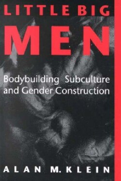 Little Big Men: Bodybuilding Subculture and Gender Construction (Paperback)