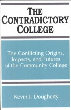The Contradictory College: The Conflict Origins, Impacts, and Futures of the Community College (Paperback)