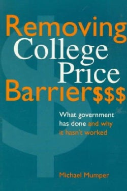 Removing College Price Barriers: What Government Has Done and Why It Hasn't Worked (Paperback)