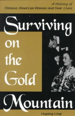 Surviving on the Gold Mountain: A History of Chinese American Women and Their Lives (Paperback)