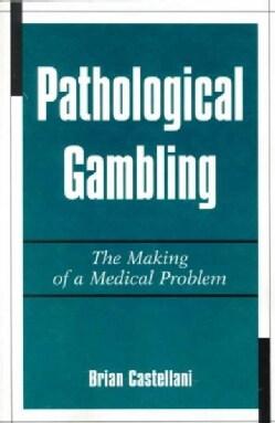 Pathological Gambling: The Making of a Medical Problem (Paperback)