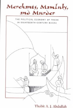 Merchants, Mamluks, and Murder: The Political Economy of Trade in Eighteenth-Century Basra (Paperback)