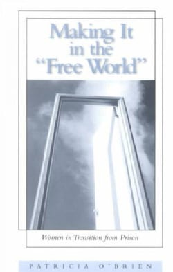 """Making It in the """"Free World"""": Women in Transition from Prison (Paperback)"""