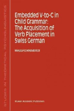 Embedded V-To-C in Child Grammar: The Acquisition of Verb Placement in Swiss German (Paperback)