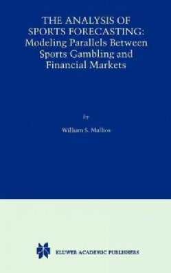 The Analysis of Sports Forecasting: Modeling Parallels Between Sports Gambling and Financial Markets (Hardcover)