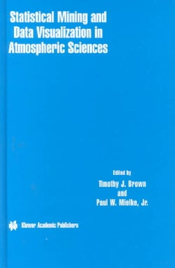 Statistical Mining and Data Visualization in Atmospheric Sciences (Hardcover)