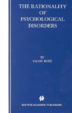 The Rationality of Psychological Disorders: Psychobizarreness Theory (Hardcover)