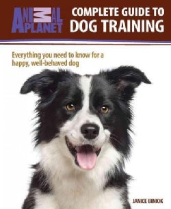 Complete Guide to Dog Training: Everything You Need to Know for a Happy, Well-behaved Dog (Hardcover)