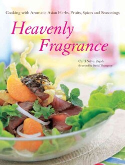 Heavenly Fragrance: Cooking with Aromatic Asian Herbs, Fruits, Spices and Seasonings (Hardcover)