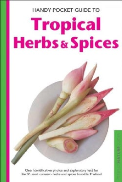 Handy Pocket Guide to Tropical Herbs & Spices: Clear Identification Photos and Explanatory Text for the 35 Most C... (Paperback)