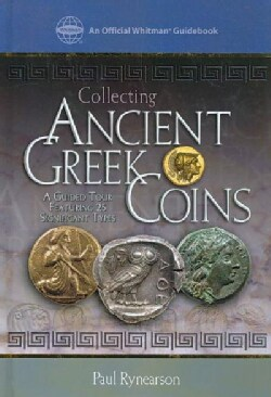 Collecting Ancient Greek Coins: A Guided Tour Featuring 25 Signifiant Types (Hardcover)